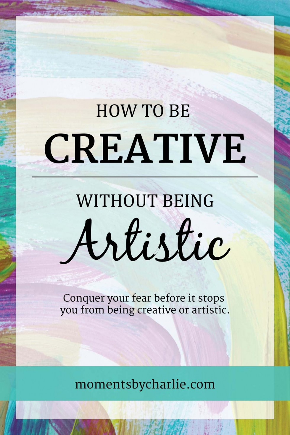 How To Be Creative Without Being Artistic // Moments by Charlie Albright | Art (Acrylic Painting, Oil Painting) + Fashion (Sewing, Fabric Manipulation) + Lifestyle (Mindful Living) plus Photography | Creative Lifestyle Blog | Made in Adelaide, Australia