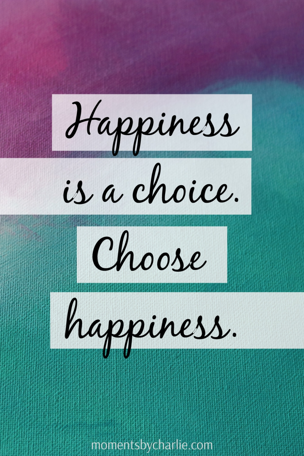 Happiness Is A Choice, Choose Happiness | Moments by Charlie Albright | Creative Lifestyle Blog | Art + Fashion + Lifestyle