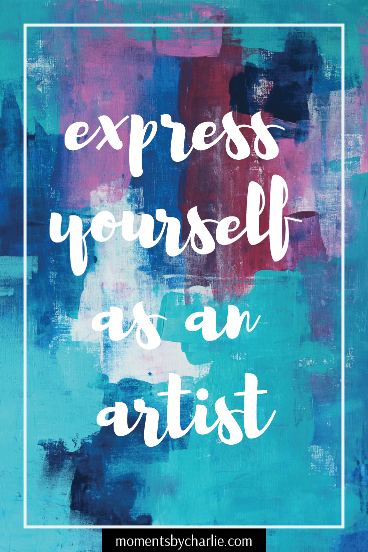Express Yourself As An Artist // Moments by Charlie | BLOG & Online Shop | Art + Fashion + Mindful Living + Photography | Made in Australia