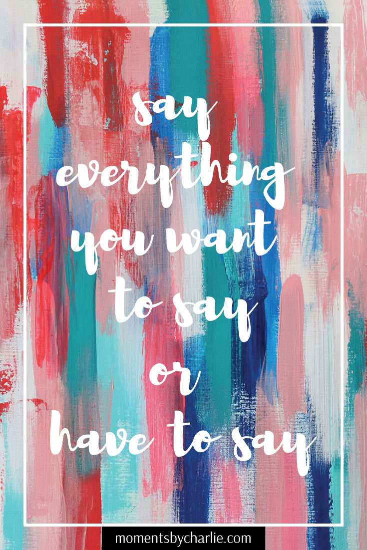 Say Everything You Want To Say // Moments by Charlie | BLOG & Online Shop | Art + Fashion + Mindful Living + Photography | Made in Australia